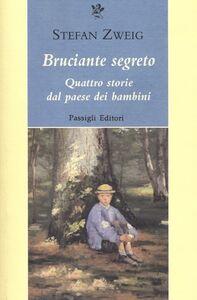 Libro Bruciante segreto. Quattro storie dal paese dei bambini Stefan Zweig