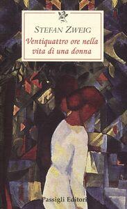 Libro Ventiquattro ore nella vita di una donna Stefan Zweig