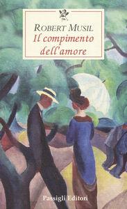 Libro Il compimento dell'amore Robert Musil