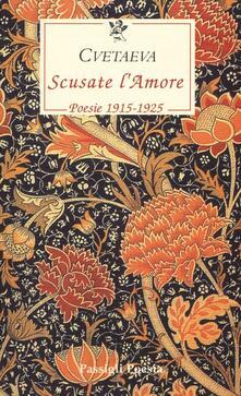 Scusate l'amore. Poesie 1915-1925. Testo russo a fronte - Marina Cvetaeva - copertina