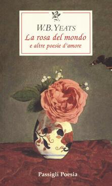 Teamforchildrenvicenza.it La rosa del mondo e altre poesie d'amore. Testo inglese a fronte Image
