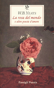 Libro La rosa del mondo e altre poesie d'amore. Testo inglese a fronte William B. Yeats
