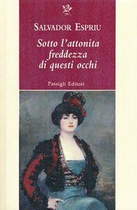 Foto Cover di Sotto l'attonita freddezza di questi occhi, Libro di Salvador Espriu, edito da Passigli