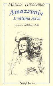 Libro Amazzonia l'ultima arca. Testo portoghese a fronte Márcia Theóphilo