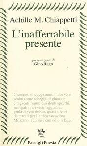 Libro L' inafferrabile presente Achille M. Chiappetti