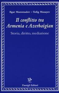 Foto Cover di Il conflitto tra Armenia e Azerbaigian. Storia, diritto, mediazione, Libro di Ilgar Mammadov,Tofik Musayev, edito da Passigli