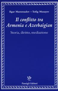 Libro Il conflitto tra Armenia e Azerbaigian. Storia, diritto, mediazione Ilgar Mammadov , Tofik Musayev