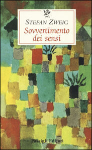 Foto Cover di Sovvertimento dei sensi, Libro di Stefan Zweig, edito da Passigli