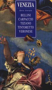 Venezia, dove trovare... Bellini, Carpaccio, Tiziano, Tintoretto, Veronese