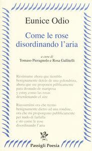 Foto Cover di Come le rose disordinando l'aria. Testo spagnolo a fronte, Libro di Eunice Odio, edito da Passigli