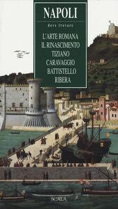 Libro Napoli. Dove trovare l'arte romana, il Rinascimento, Tiziano, Caravaggio, Battistello, Ribera Lucia Mannini