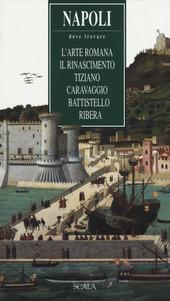 Napoli. Dove trovare l'arte romana, il Rinascimento, Tiziano, Caravaggio, Battistello, Ribera