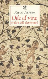 Libro Ode al vino e altre odi elementari. Testo spagnolo a fronte Pablo Neruda
