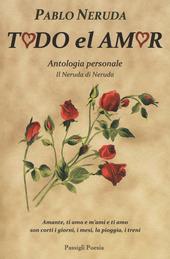 Todo el amor. Antologia personale. Testo spagnolo a fronte