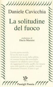 Libro La solitudine del fuoco Daniele Cavicchia