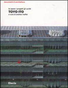 Foto Cover di Toyo Ito. Le opere i progetti gli scritti, Libro di  edito da Mondadori Electa