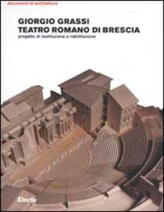Foto Cover di Teatro romano di Brescia. Progetto di restituzione e riabilitazione, Libro di Giorgio Grassi, edito da Mondadori Electa