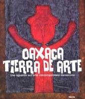 Oaxaca. Tierra de arte. Uno sguardo sull'arte contemporanea messicana