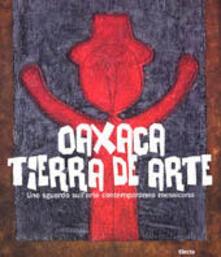 Oaxaca. Tierra de arte. Uno sguardo sullarte contemporanea messicana.pdf