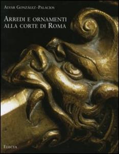 Libro Arredi e ornamenti alla corte di Roma. 1560-1795 Alvar González-Palacios