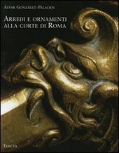 Arredi e ornamenti alla corte di Roma. 1560-1795