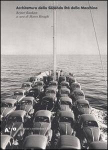 Libro Architettura della seconda età della macchina. Scritti 1955-1988 Reyner Banham