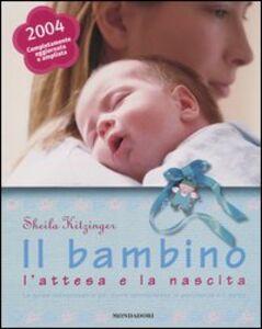 Libro Il bambino, l'attesa e la nascita. La guida indispensabile per vivere serenamente la gravidanza e il parto Sheila Kitzinger