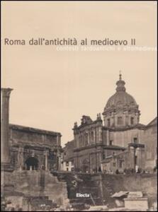 Roma dall'antichità al medioevo. Ediz. illustrata. Vol. 2: Contesti tardoantichi e altomedievali.
