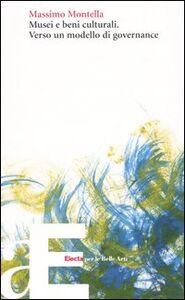 Foto Cover di Musei e beni culturali. Verso un modello di governance, Libro di Massimo Montella, edito da Mondadori Electa
