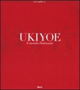 Libro Ukiyoe. Il mondo fluttuante. Catalogo della mostra (Milano, 7 febbraio-30 maggio 2004)