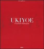 Ukiyoe. Il mondo fluttuante. Catalogo della mostra (Milano, 7 febbraio-30 maggio 2004)