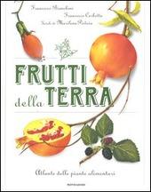 Frutti della terra. Atlante delle piante alimentari ...