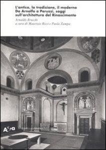 Libro L' antico, la tradizione, il moderno. Da Arnolfo a Peruzzi, saggi sull'architettura del Rinascimento Arnaldo Bruschi