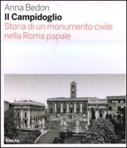 Libro Il Campidoglio. Storia di un monumento civile nella Roma papale Anna Bedon