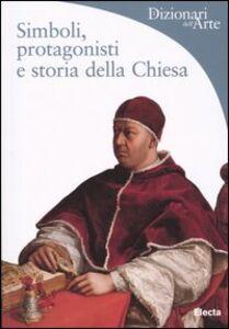 Foto Cover di Simboli, protagonisti e storia della Chiesa, Libro di Rosa Giorgi, edito da Mondadori Electa