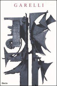 Foto Cover di Garelli. Sculptures-Sculture 1948-1966. Catalogo della mostra (Vallauris, 27 marzo-7 giugno 2004; Genova, 16 luglio-26 settembre 2004), Libro di  edito da Mondadori Electa