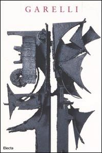 Libro Garelli. Sculptures-Sculture 1948-1966. Catalogo della mostra (Vallauris, 27 marzo-7 giugno 2004; Genova, 16 luglio-26 settembre 2004)