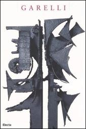 Garelli. Sculptures-Sculture 1948-1966. Catalogo della mostra (Vallauris, 27 marzo-7 giugno 2004; Genova, 16 luglio-26 settembre 2004)