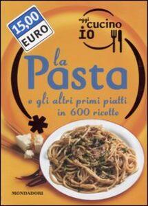 Foto Cover di Oggi cucino io. La pasta e gli altri primi piatti in 600 ricette, Libro di  edito da Mondadori Electa