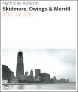 Libro Skidmore, Owings & Merill. SOM dal 1936 Nicholas Adams