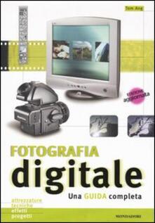Fotografia digitale. Una guida completa - Tom Ang - copertina