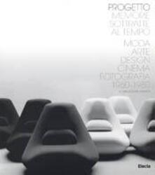 Progetto Memorie sottratte al tempo. Moda, arte, design, cinema, fotografia 1960-1980. Catalogo della mostra (Genova, ottobre 2004). Ediz. italiana e inglese - copertina