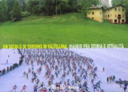 Libro Un secolo di turismo in Valtellina. Viaggio fra storia e attualità. Ediz. italiana e inglese. Catalogo della mostra (Milano, 16 dicembre 2004-22 febbraio 2005) Franco Brevini