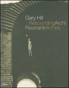 Libro Gary Hill. Archi risonanti-Resounding arches. Catalogo della mostra (Roma 14 aprile-31 luglio 2005). Testo italiano e inglese. Con DVD