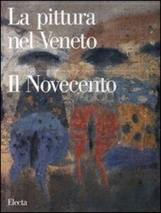 Foto Cover di La pittura nel Veneto. Il Novecento. Vol. 1, Libro di  edito da Mondadori Electa