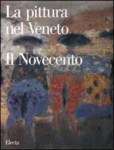 Libro La pittura nel Veneto. Il Novecento. Vol. 1