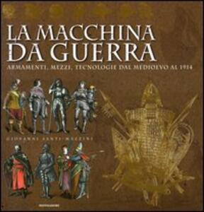La macchina da guerra. Armamenti, mezzi, tecnologie dal Medioevo al 1914