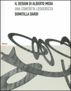 Libro Il design di Alberto Meda. Una concreta leggerezza Domitilla Dardi
