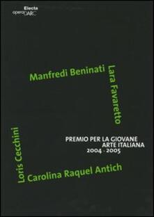 Premio per la giovane arte italiana 2004-2005. Manfredi Beninati, Lara Favaretto, Loris Cecchini, Carolina Raquel Antich. Catalogo. Ediz. italiana e inglese - copertina