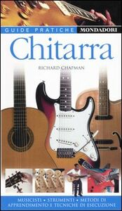 Foto Cover di Chitarra. Musicisti, strumenti, metodi di apprendimento e tecniche di esecuzione, Libro di Richard Chapman, edito da Mondadori Electa